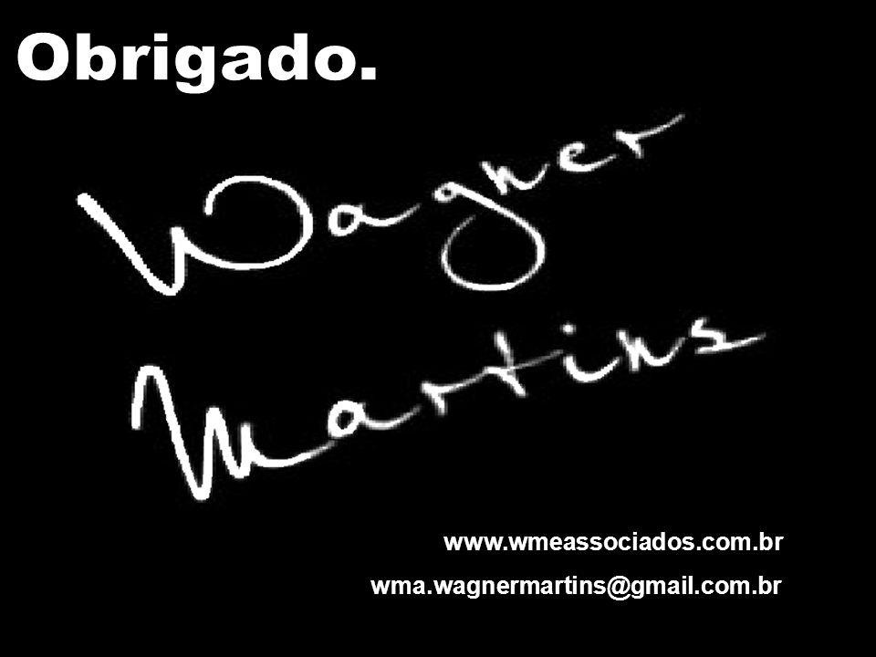 Obrigado. www.wmeassociados.com.br wma.wagnermartins@gmail.com.br