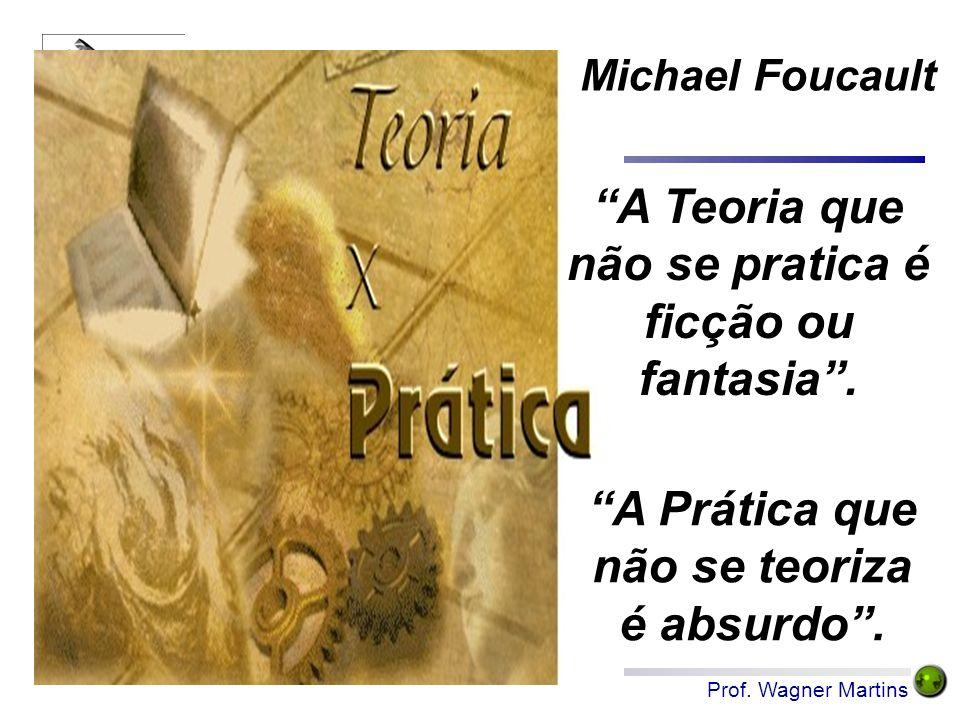 A Teoria que não se pratica é ficção ou fantasia .