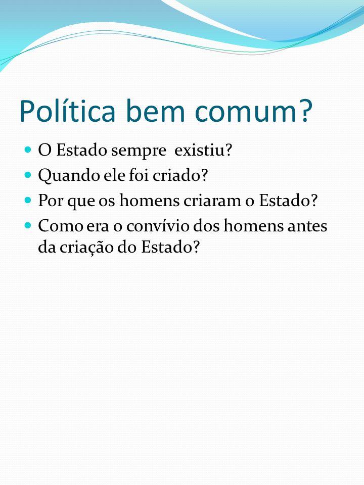 Política bem comum O Estado sempre existiu Quando ele foi criado