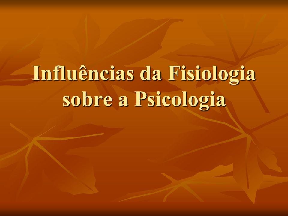 Influências da Fisiologia sobre a Psicologia