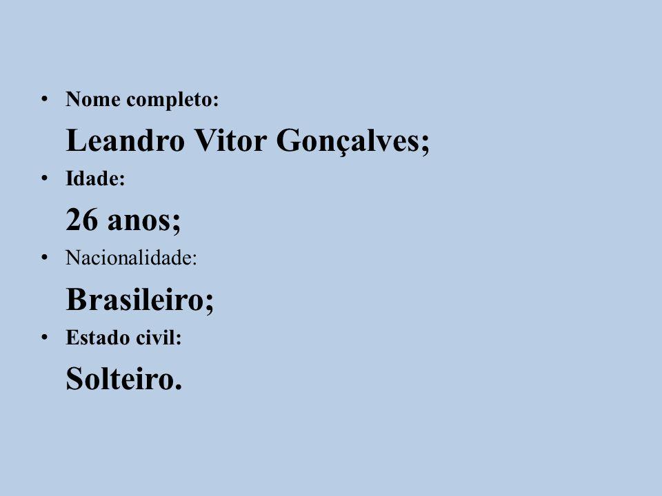 Leandro Vitor Gonçalves; 26 anos; Brasileiro;