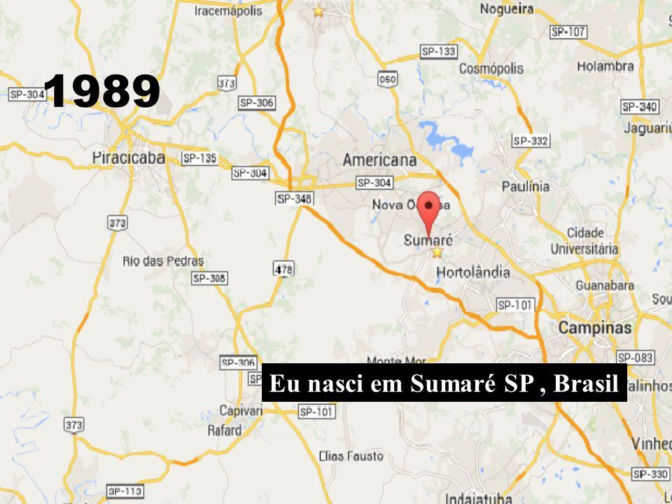 1989 Eu nasci em Sumaré SP , Brasil