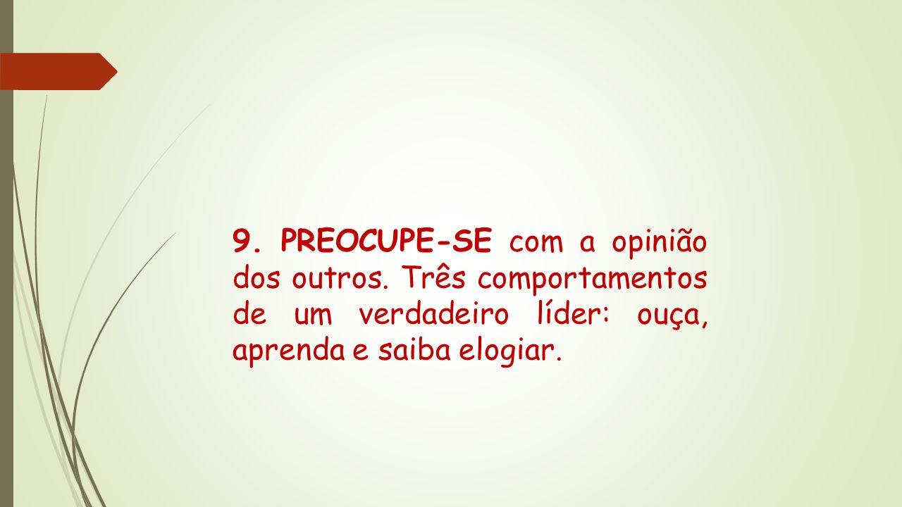 9. PREOCUPE-SE com a opinião dos outros