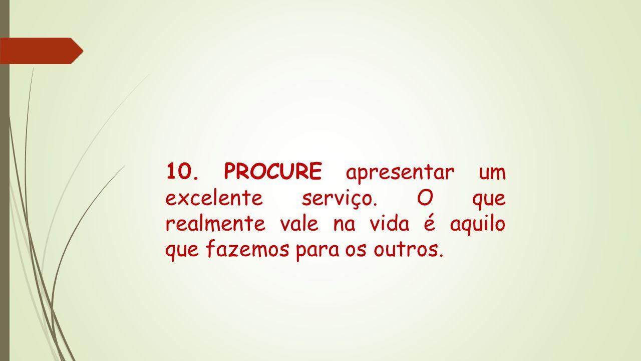 10. PROCURE apresentar um excelente serviço