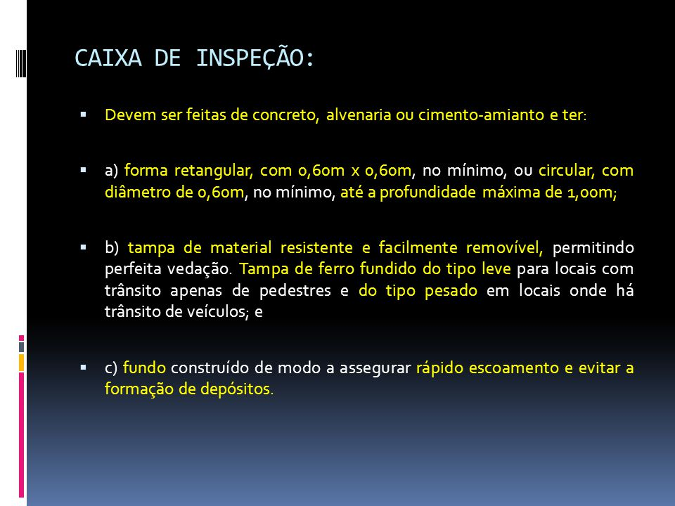 CAIXA DE INSPEÇÃO: Devem ser feitas de concreto, alvenaria ou cimento-amianto e ter: