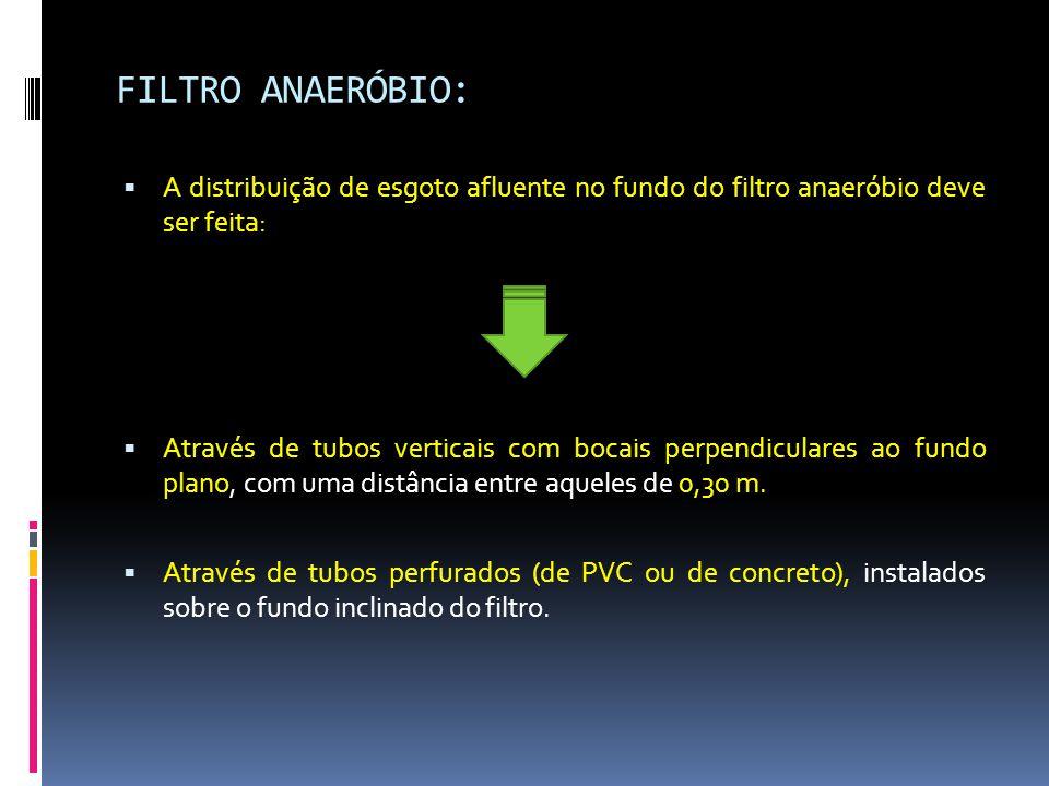 FILTRO ANAERÓBIO: A distribuição de esgoto afluente no fundo do filtro anaeróbio deve ser feita: