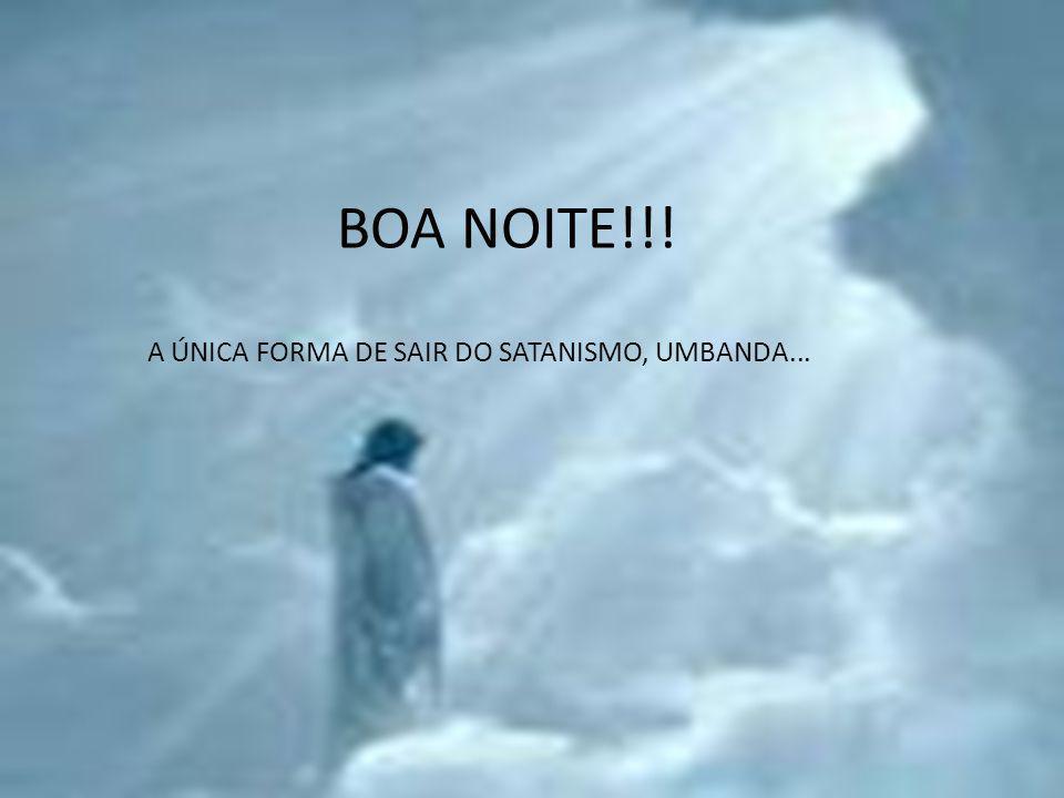 A ÚNICA FORMA DE SAIR DO SATANISMO, UMBANDA...