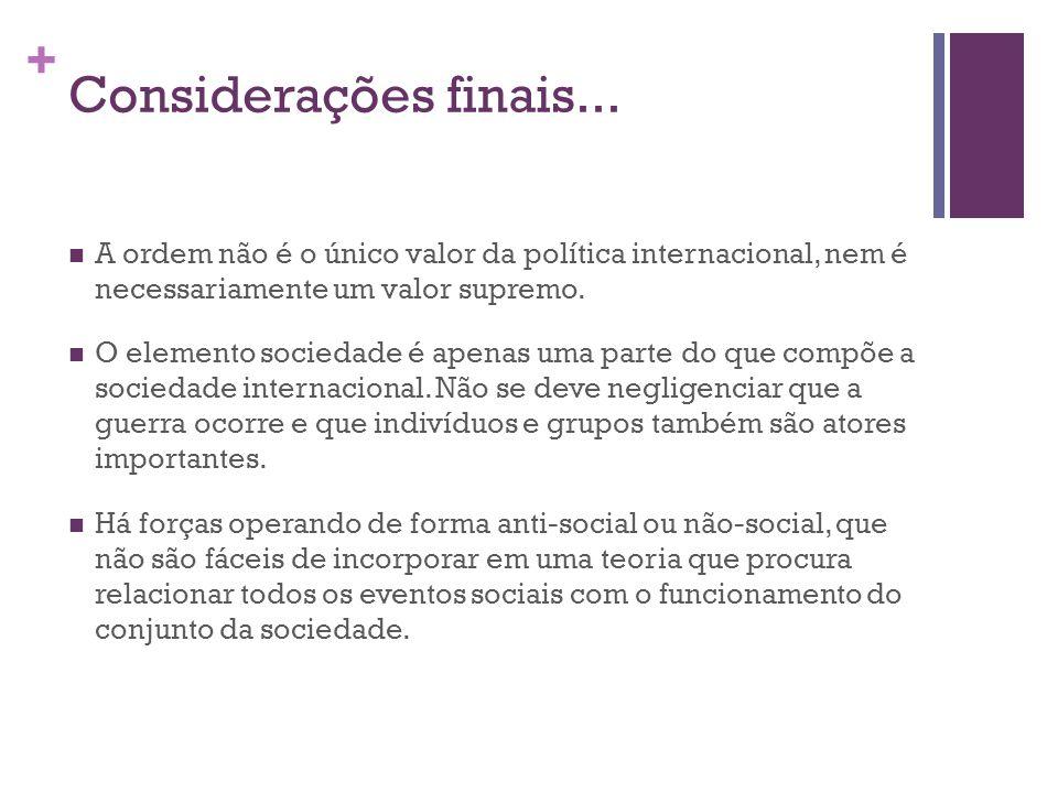 Considerações finais... A ordem não é o único valor da política internacional, nem é necessariamente um valor supremo.
