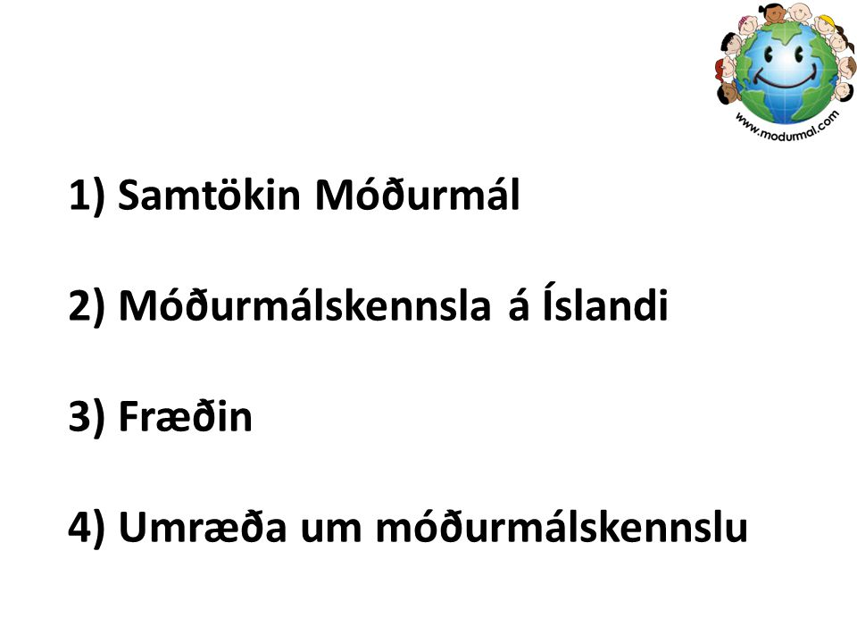 1) Samtökin Móðurmál 2) Móðurmálskennsla á Íslandi 3) Fræðin 4) Umræða um móðurmálskennslu