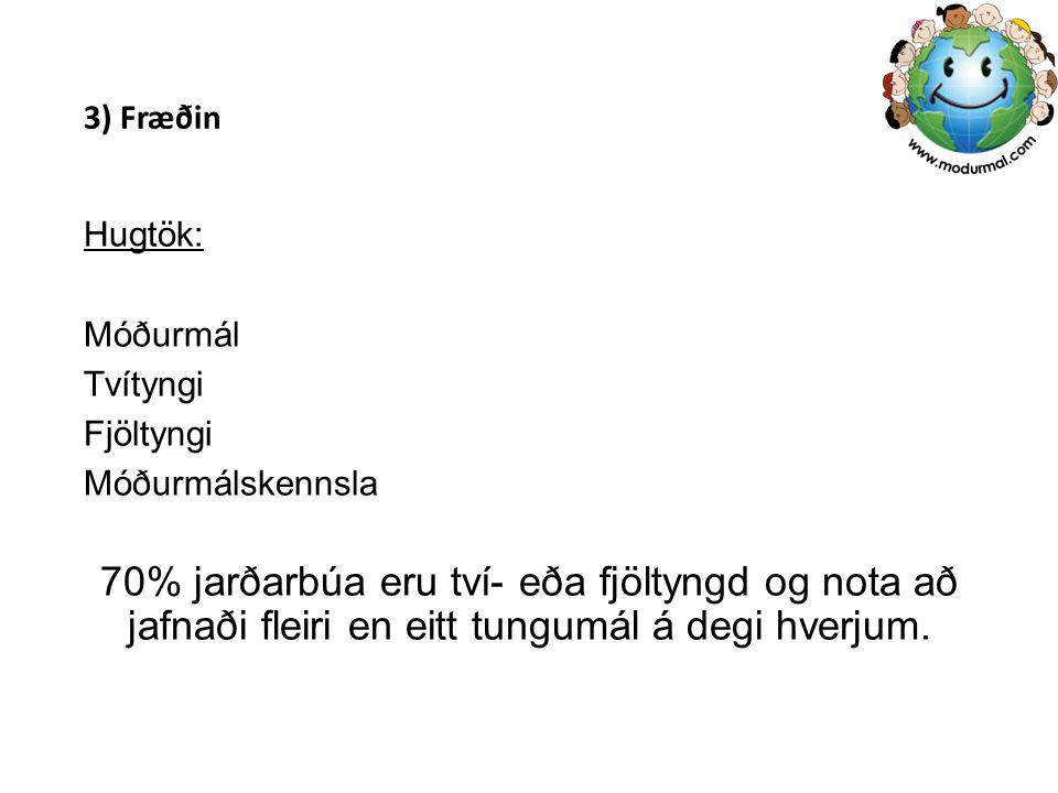 3) Fræðin Hugtök: Móðurmál. Tvítyngi. Fjöltyngi. Móðurmálskennsla.
