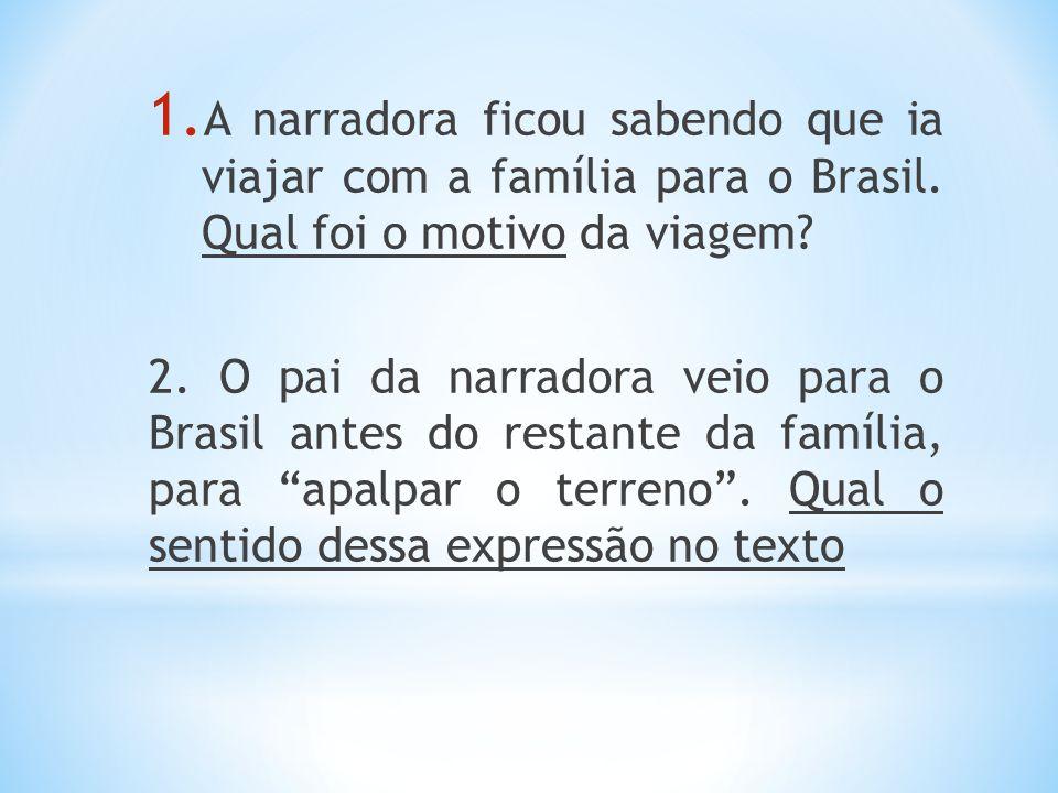 A narradora ficou sabendo que ia viajar com a família para o Brasil