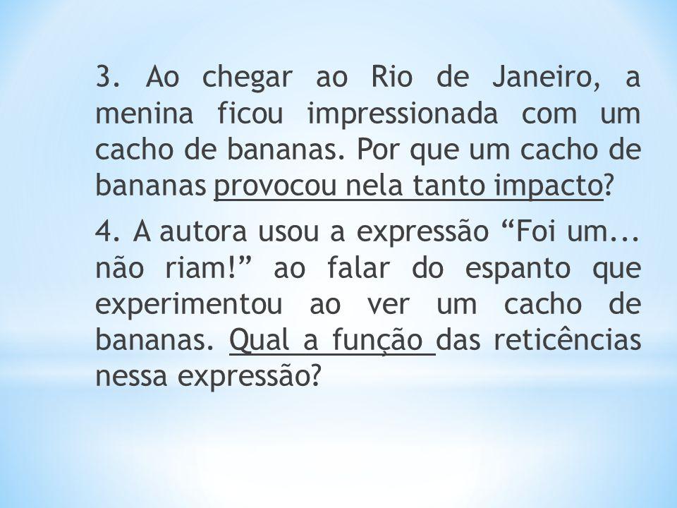 3. Ao chegar ao Rio de Janeiro, a menina ficou impressionada com um cacho de bananas. Por que um cacho de bananas provocou nela tanto impacto