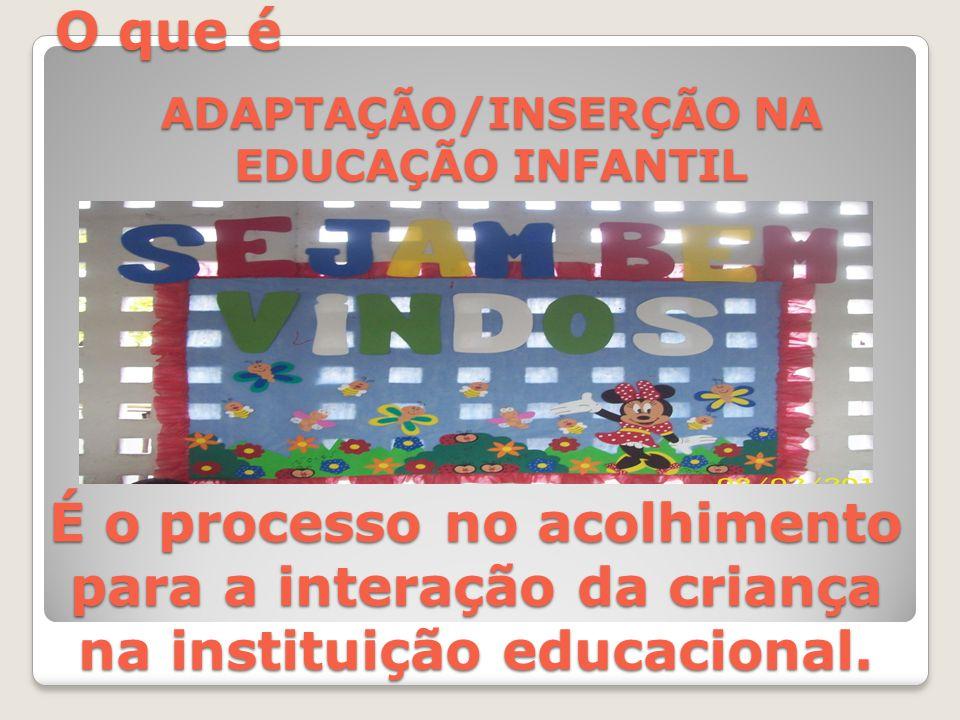 ADAPTAÇÃO/INSERÇÃO NA EDUCAÇÃO INFANTIL