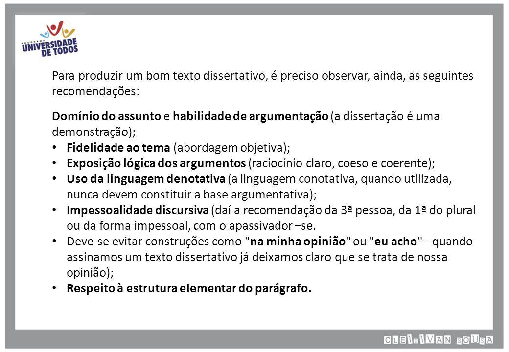 Para produzir um bom texto dissertativo, é preciso observar, ainda, as seguintes recomendações: