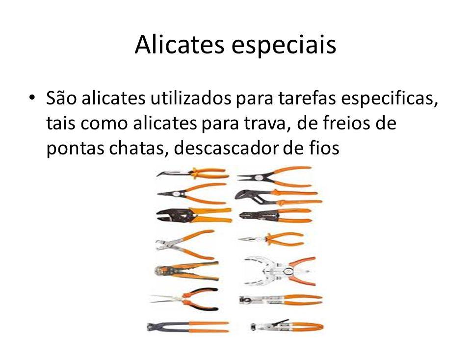 Alicates especiais São alicates utilizados para tarefas especificas, tais como alicates para trava, de freios de pontas chatas, descascador de fios.