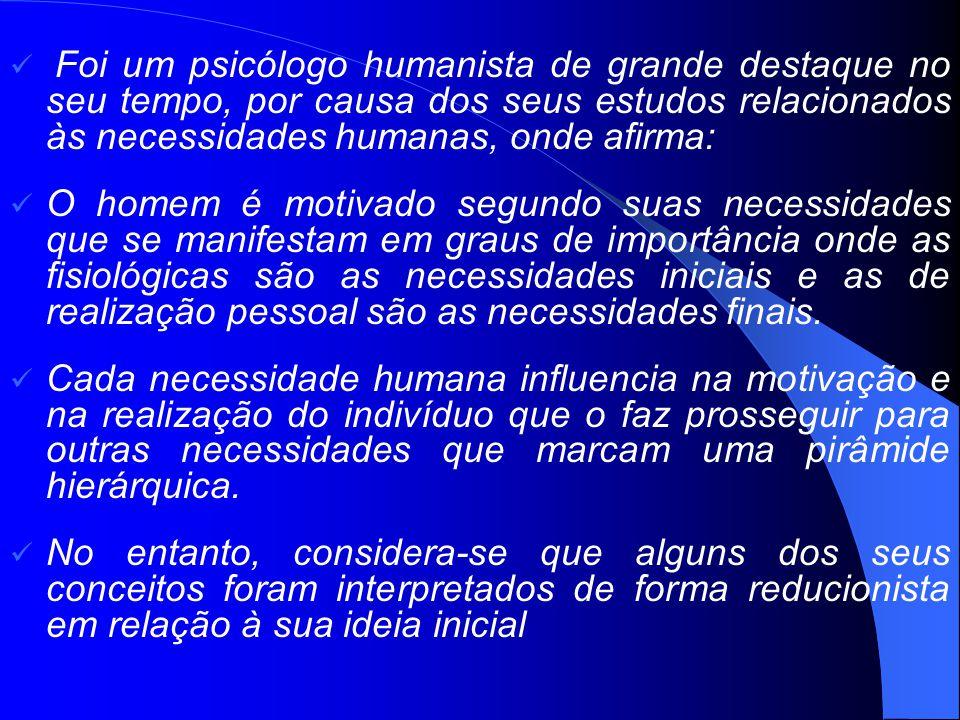 Foi um psicólogo humanista de grande destaque no seu tempo, por causa dos seus estudos relacionados às necessidades humanas, onde afirma: