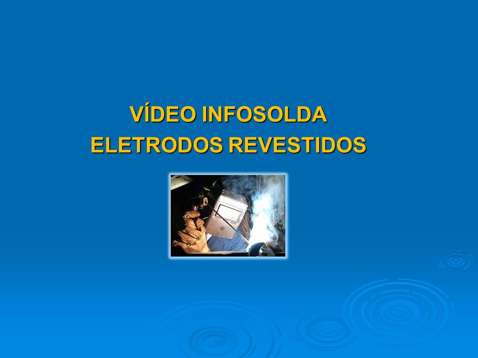 VÍDEO INFOSOLDA ELETRODOS REVESTIDOS