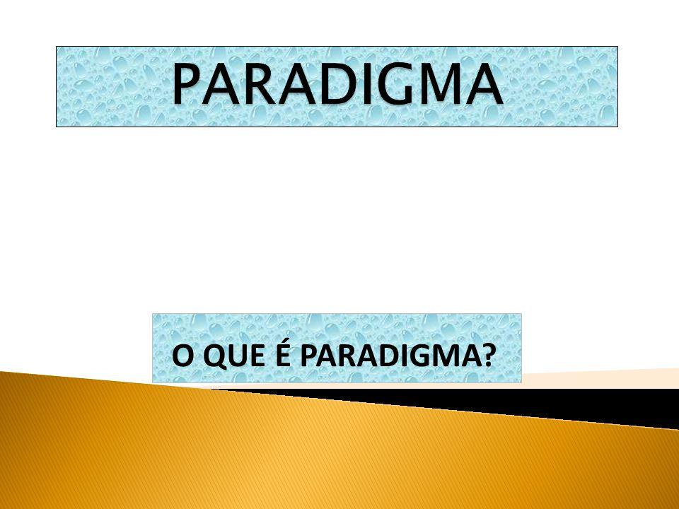 PARADIGMA O QUE É PARADIGMA