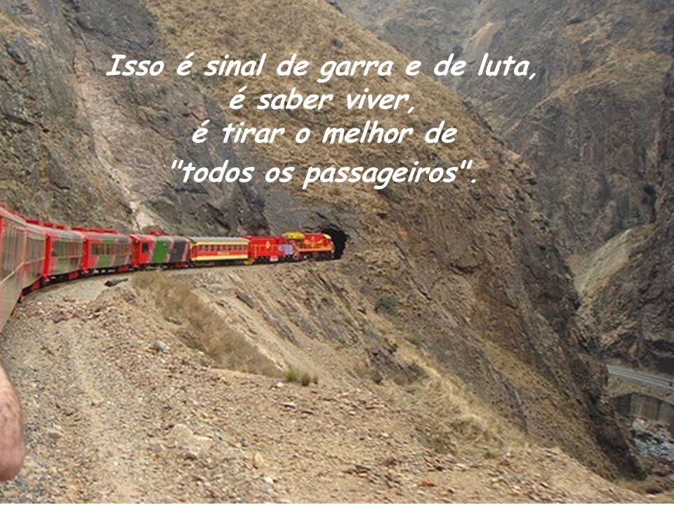 Isso é sinal de garra e de luta, é saber viver, é tirar o melhor de todos os passageiros .