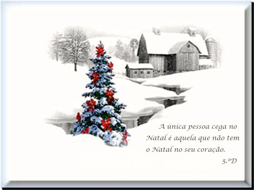 A única pessoa cega no Natal é aquela que não tem o Natal no seu coração.