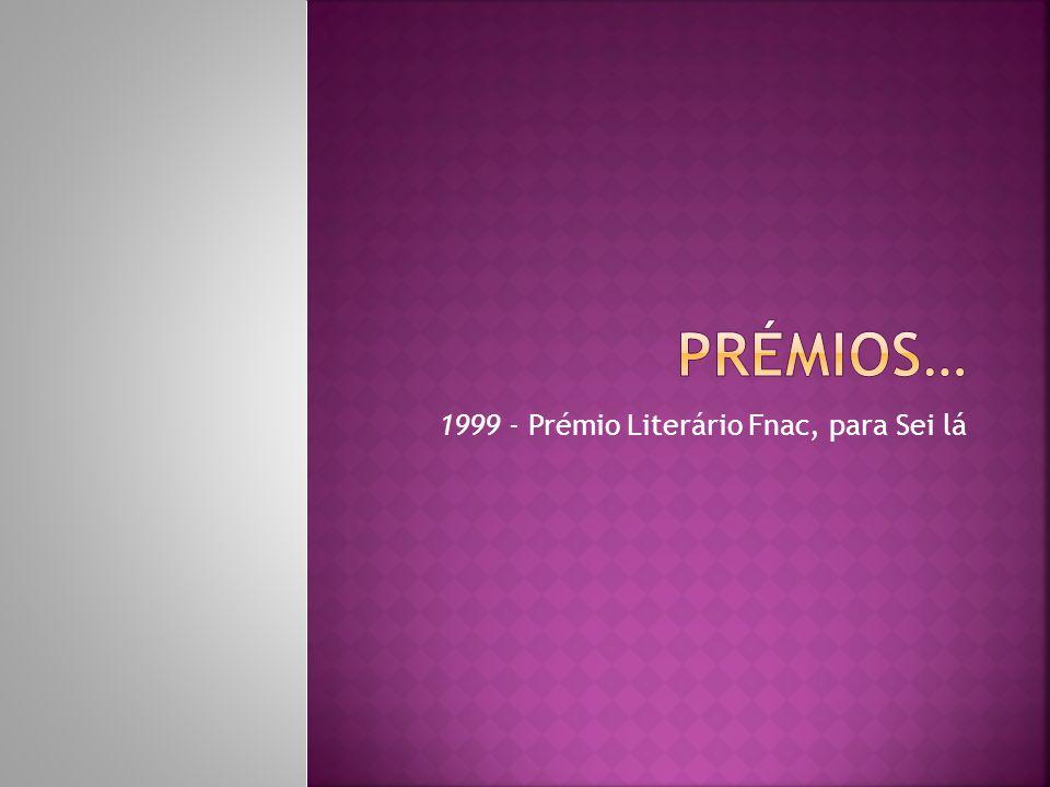 1999 - Prémio Literário Fnac, para Sei lá