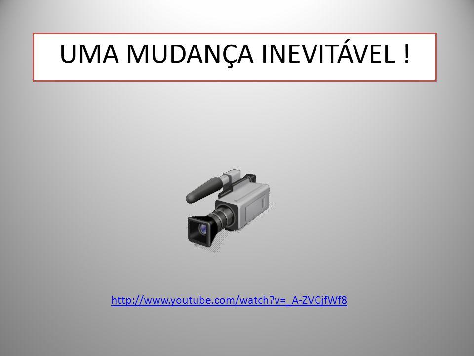 UMA MUDANÇA INEVITÁVEL !