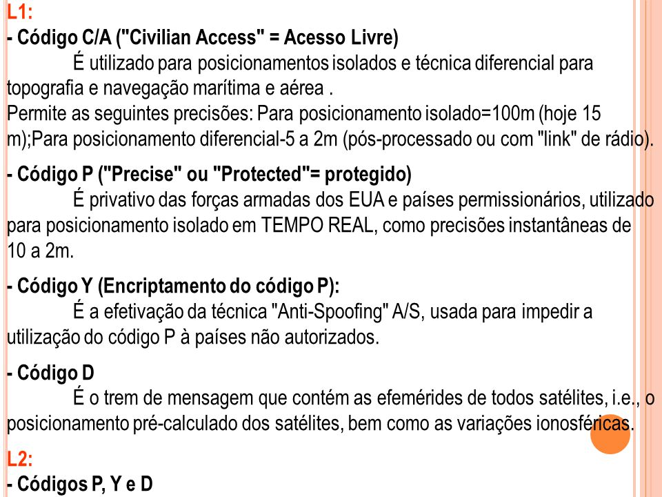 L1: - Código C/A ( Civilian Access = Acesso Livre)
