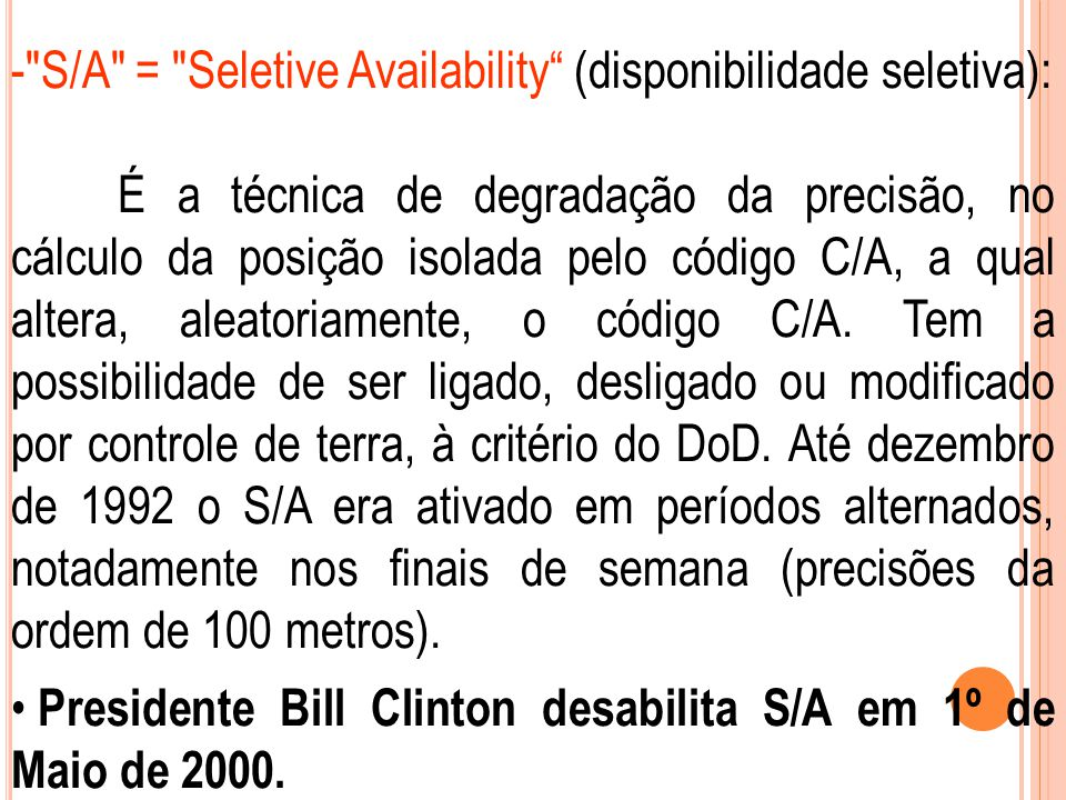 - S/A = Seletive Availability (disponibilidade seletiva):