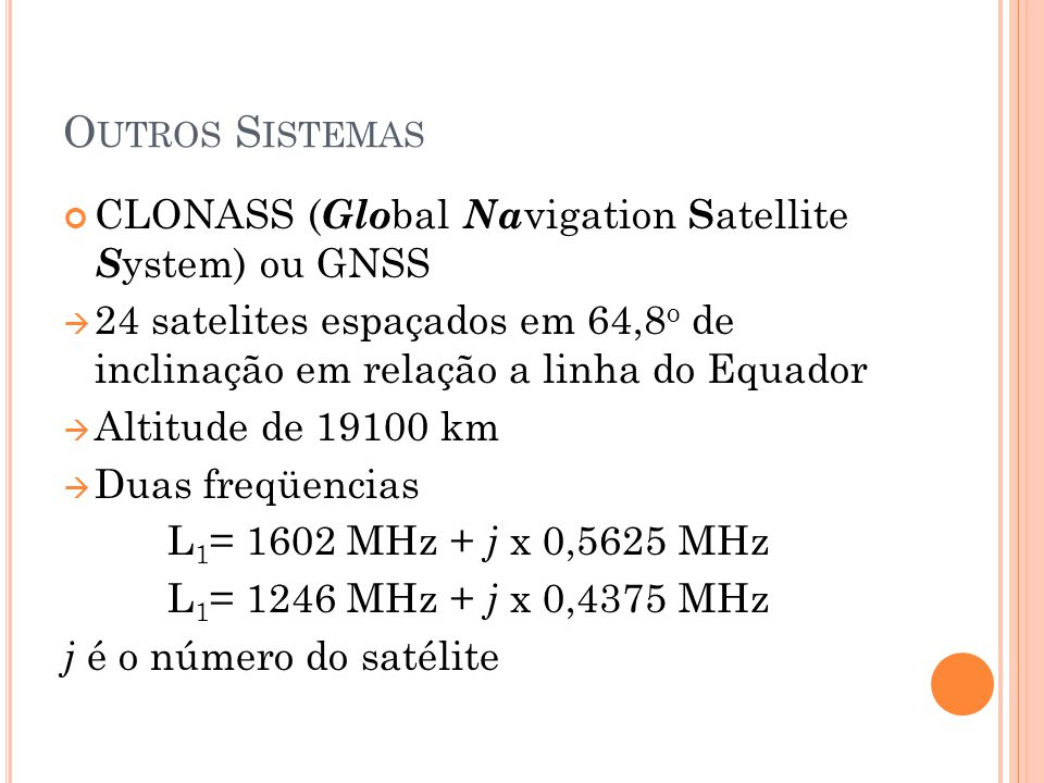 Outros Sistemas CLONASS (Global Navigation Satellite System) ou GNSS