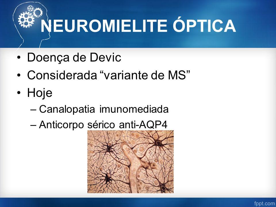 NEUROMIELITE ÓPTICA Doença de Devic Considerada variante de MS Hoje