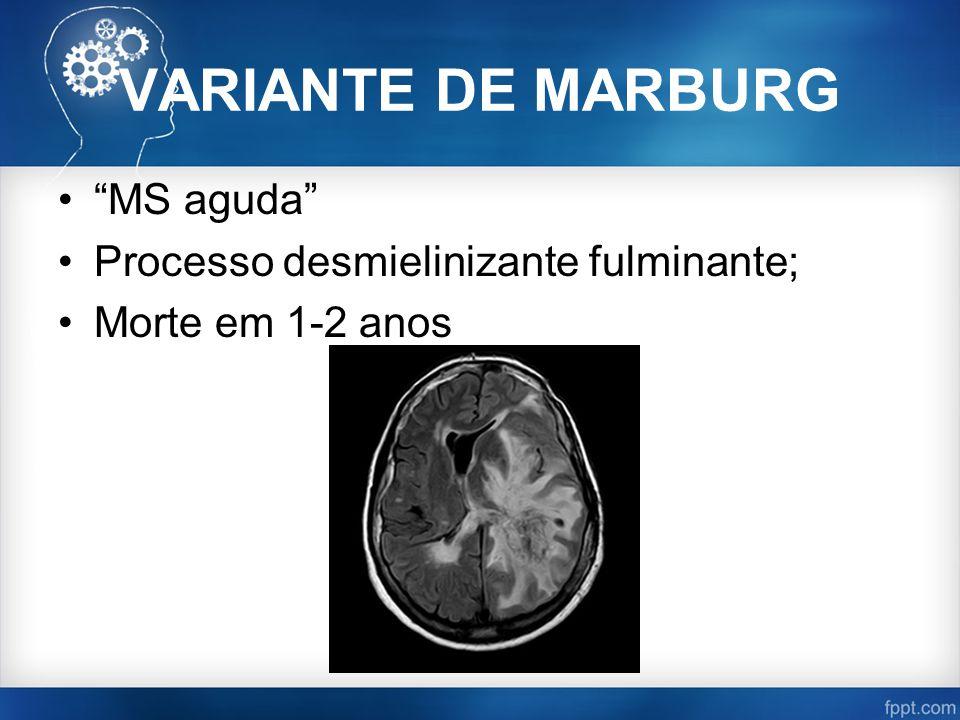 VARIANTE DE MARBURG MS aguda Processo desmielinizante fulminante;