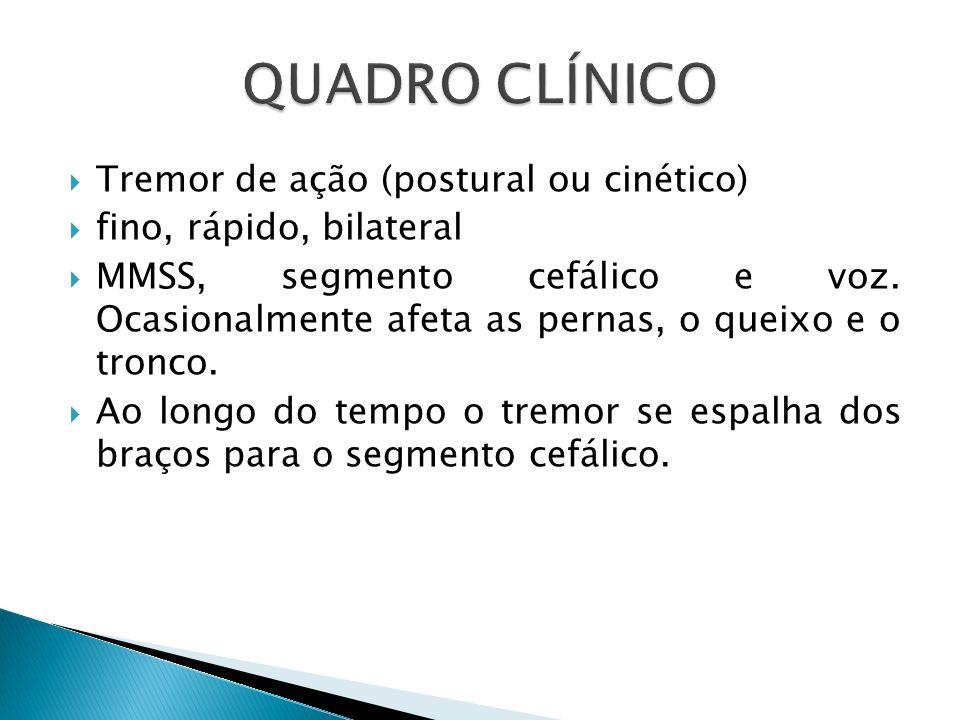QUADRO CLÍNICO Tremor de ação (postural ou cinético)