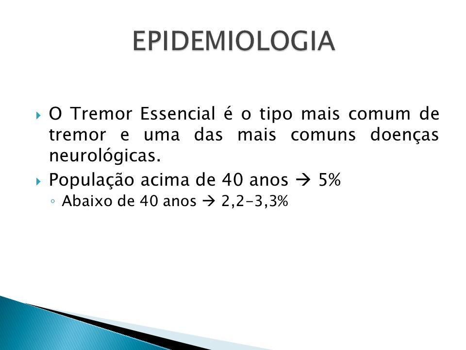 EPIDEMIOLOGIA O Tremor Essencial é o tipo mais comum de tremor e uma das mais comuns doenças neurológicas.