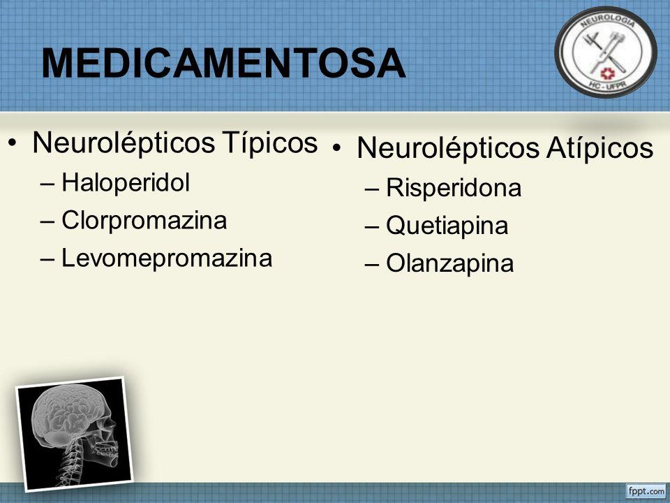 MEDICAMENTOSA Neurolépticos Típicos Neurolépticos Atípicos Haloperidol