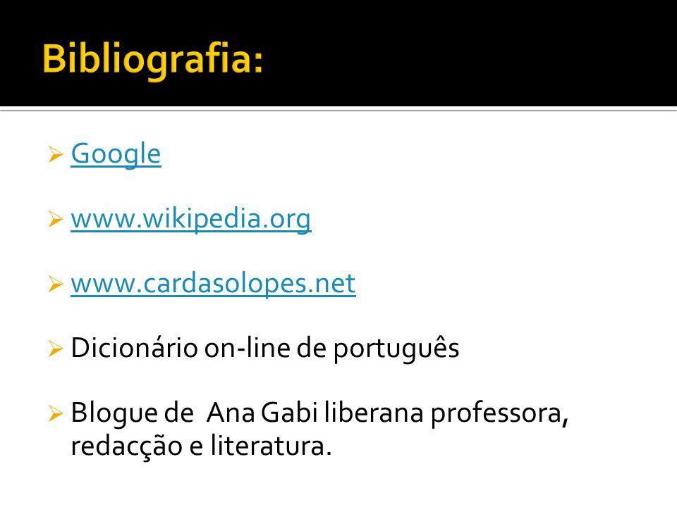 Bibliografia: Google www.wikipedia.org www.cardasolopes.net