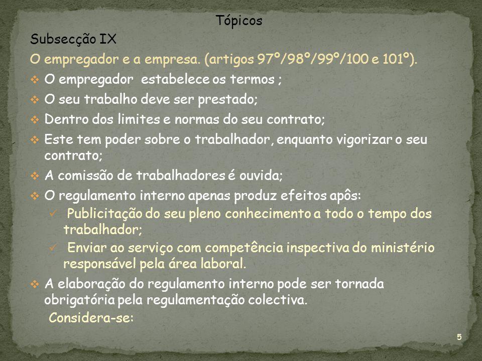 Tópicos Subsecção IX. O empregador e a empresa. (artigos 97º/98º/99º/100 e 101º). O empregador estabelece os termos ;