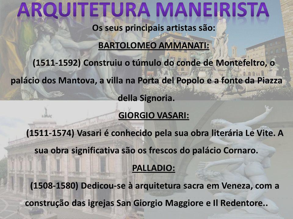 Arquitetura Maneirista Os seus principais artistas são: