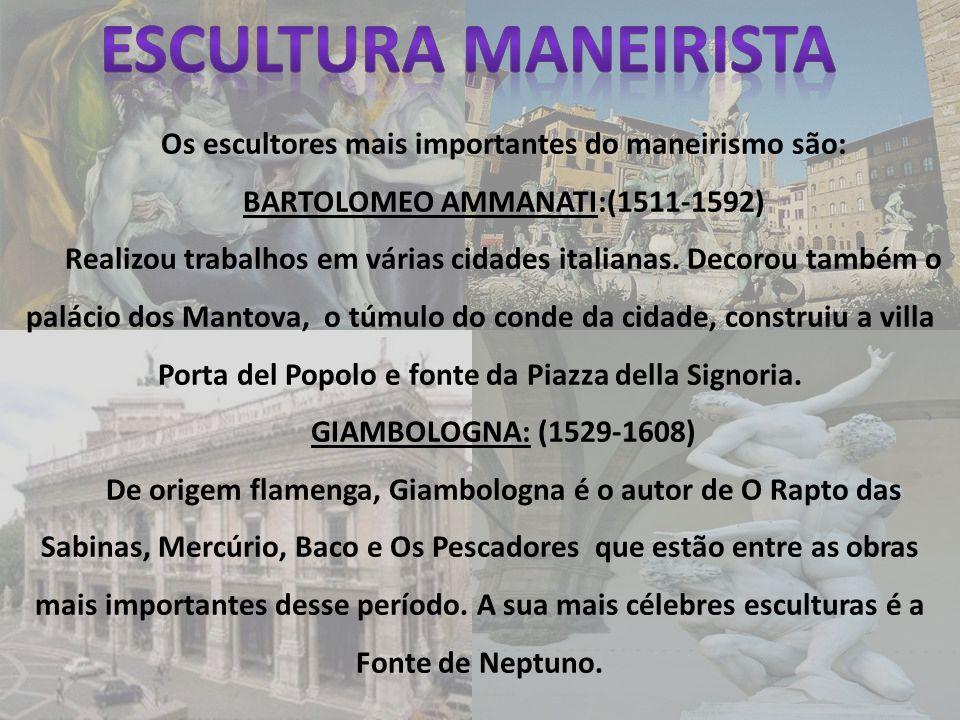 Escultura Maneirista Os escultores mais importantes do maneirismo são: