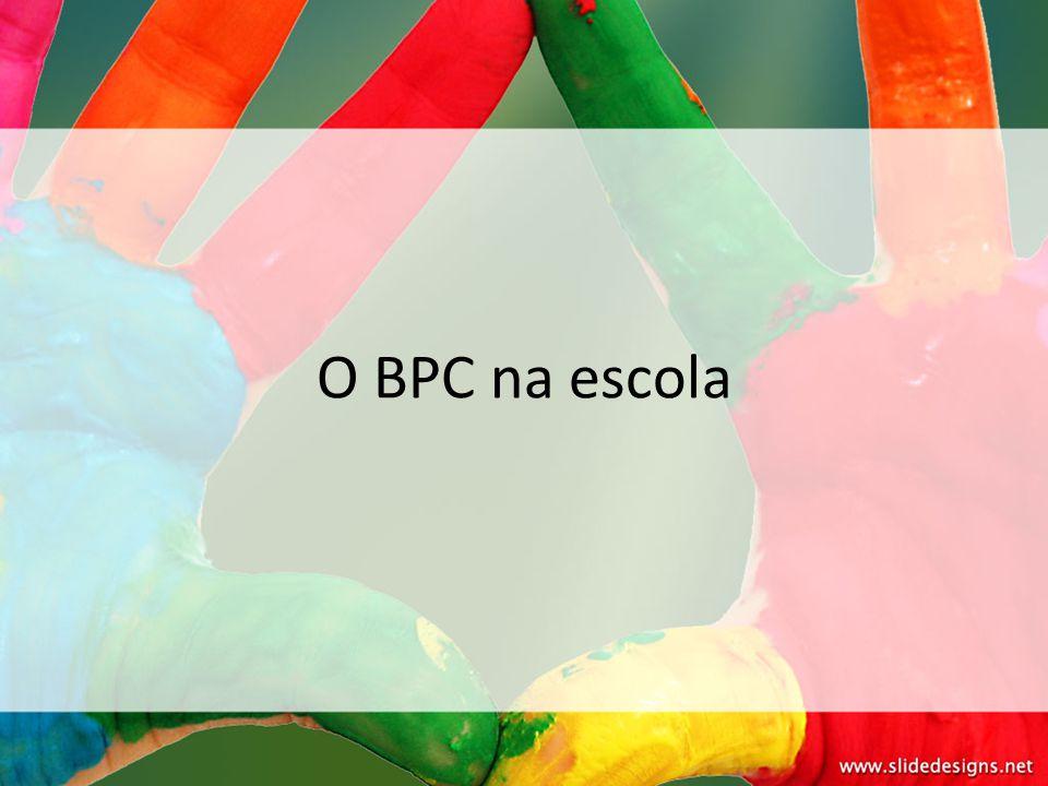O BPC na escola