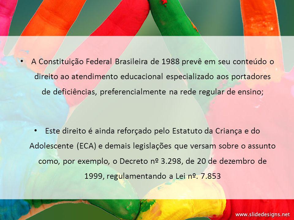 A Constituição Federal Brasileira de 1988 prevê em seu conteúdo o direito ao atendimento educacional especializado aos portadores de deficiências, preferencialmente na rede regular de ensino;