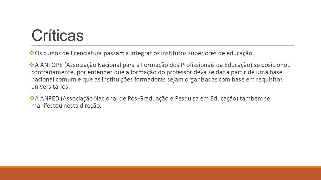 Críticas Os cursos de licenciatura passam a integrar os institutos superiores de educação.