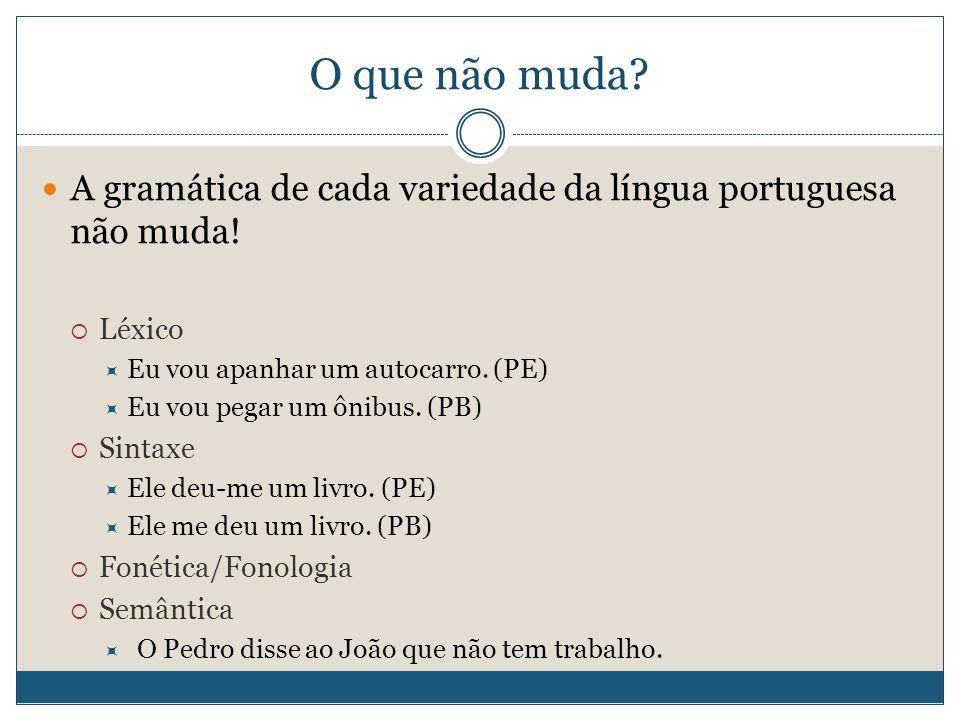 O que não muda A gramática de cada variedade da língua portuguesa não muda! Léxico. Eu vou apanhar um autocarro. (PE)