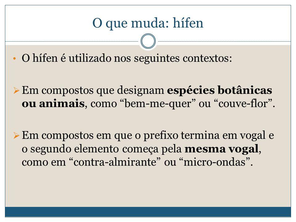 O que muda: hífen O hífen é utilizado nos seguintes contextos: