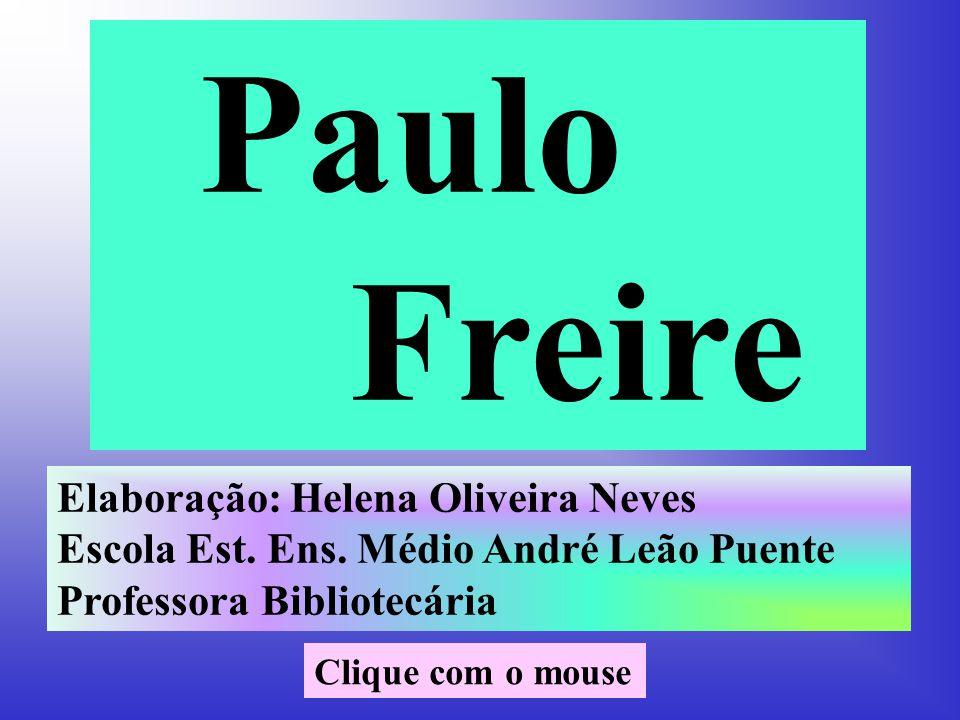 Paulo Freire Elaboração: Helena Oliveira Neves