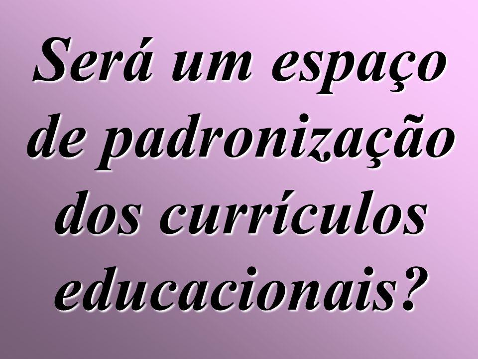 Será um espaço de padronização dos currículos educacionais