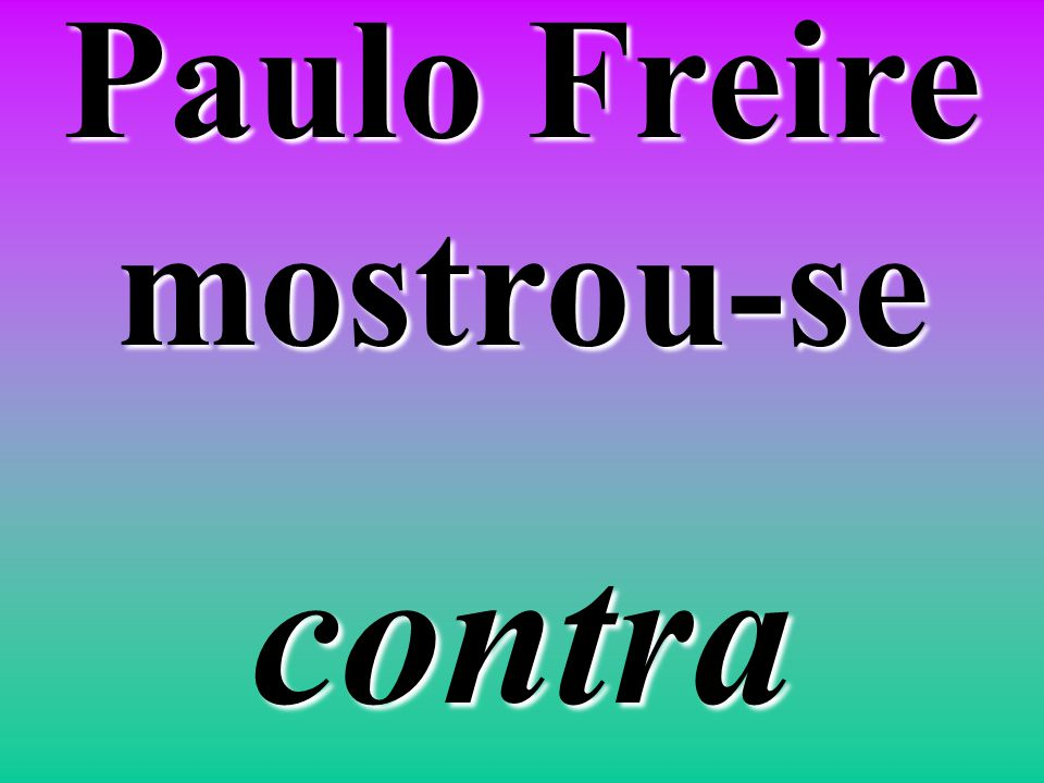 Paulo Freire mostrou-se