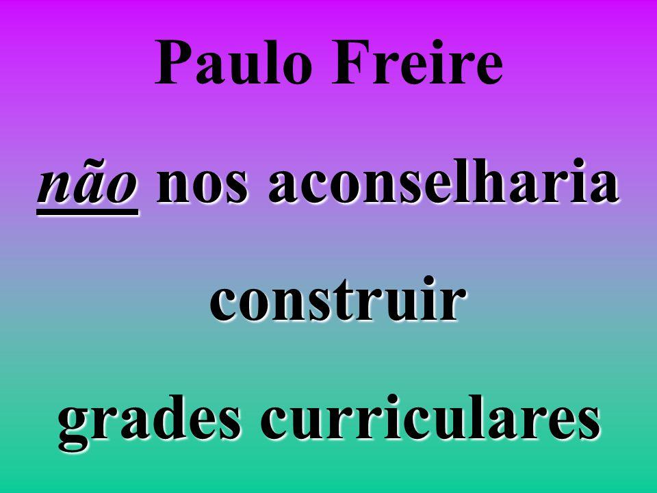 Paulo Freire não nos aconselharia construir grades curriculares