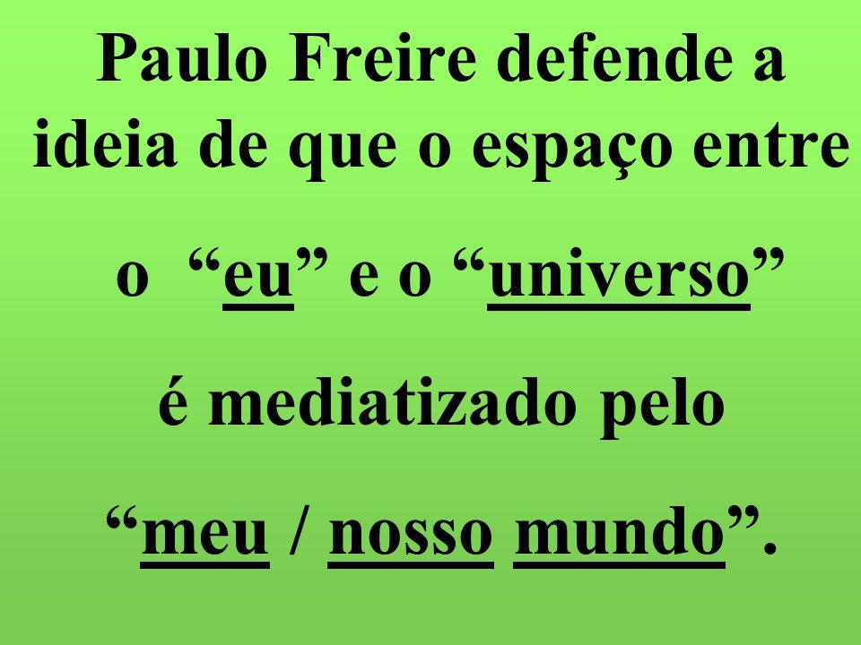 Paulo Freire defende a ideia de que o espaço entre