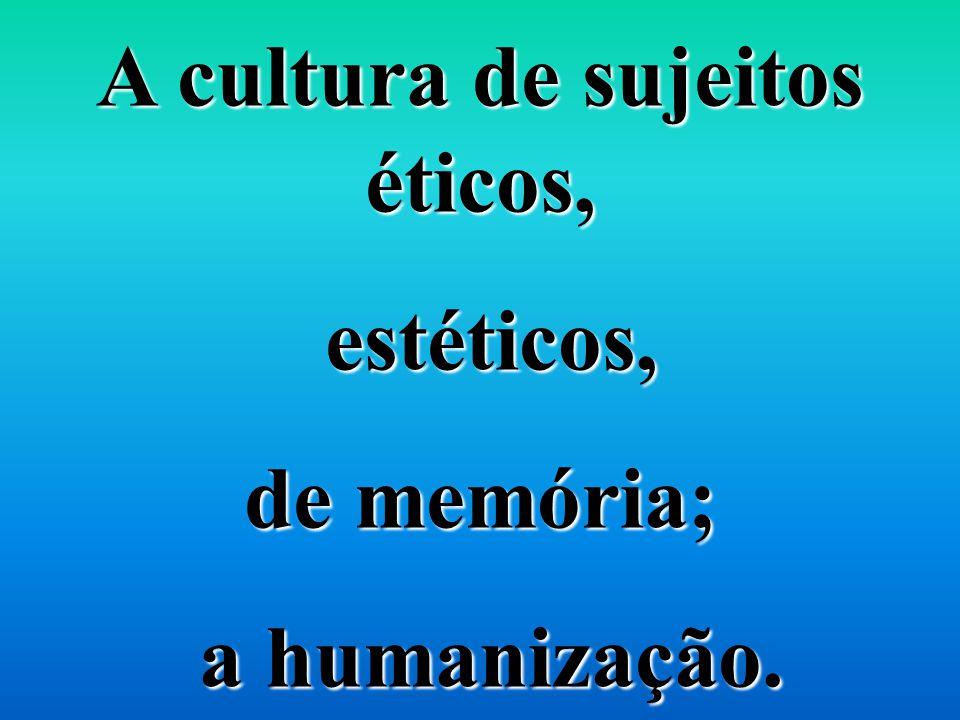 A cultura de sujeitos éticos,