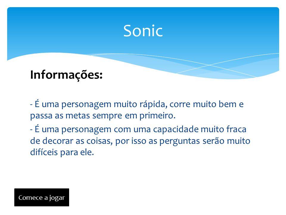 Sonic Informações: - É uma personagem muito rápida, corre muito bem e passa as metas sempre em primeiro.
